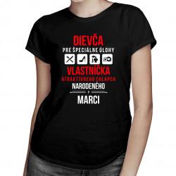 Dievča pre špeciálne úlohy - vlastníčka atraktívneho chlapca narodeného v marci - dámske tričko s potlačou