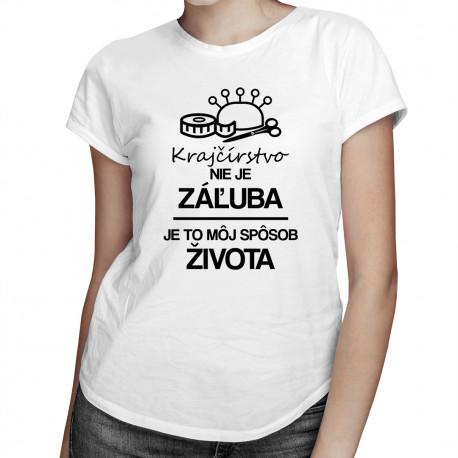 Krajčírstvo nie je záľuba - je to môj spôsob života - dámske tričko s potlačou