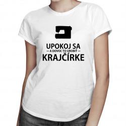 Upokoj sa a dovoľ to urobiť krajčírke - dámske tričko s potlačou