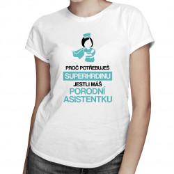 Na čo potrebuješ superhrdinu, keď máš pôrodnú asistentku - dámske tričko s potlačou