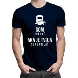 Som zvárač – aká je Tvoja supersila? - pánske tričko s potlačou