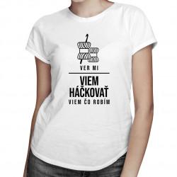Ver mi – viem háčkovať, viem čo robím - dámske tričko s potlačou