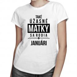 Také úžasné matky sa rodia v januári - dámske tričko s potlačou