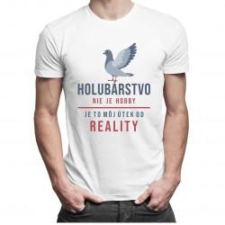 Holubárstvo nie je hobby, je to môj útek od reality - Pánske tričko s potlačou