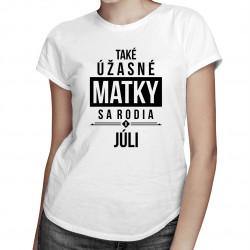 Také úžasné matky sa rodia v júli - dámske tričko s potlačou