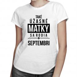 Také úžasné matky sa rodia v septembri - dámske tričko s potlačou