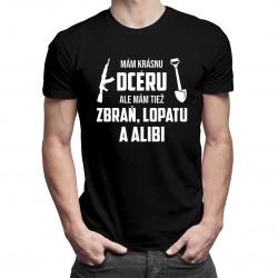 Mám krásnu dcéru, ale mám tiež zbraň, lopatu a alibi - pánske tričko s potlačou
