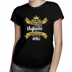 Všetky ženy sa rodia rovnaké - apríli - dámske tričko s potlačou