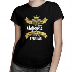 Všetky ženy sa rodia rovnaké - februári - dámske tričko s potlačou