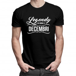 Legendy sa rodia v decembri - pánske a dámske tričko s potlačou