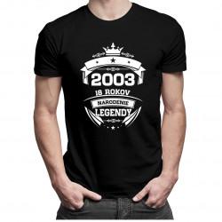 2003 Narodenie2003 Narodenie legendy 18 rokov - Pánske tričko s potlačou legendy 18 rokov - Pánske a dámske tričko s potlačou