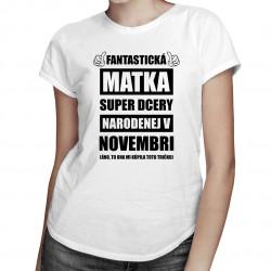 Fantastická matka super dcéry narodenej v novembri - dámske tričko s potlačou