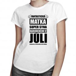 Fantastická matka super syna narodeného v júli - dámske tričko s potlačou