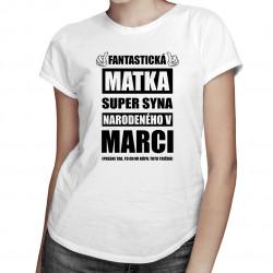 Fantastická matka super syna narodeného v marci - dámske tričko s potlačou