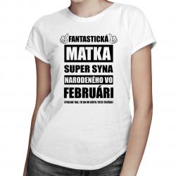 Fantastická matka super syna narodeného vo februári - dámske tričko s potlačou