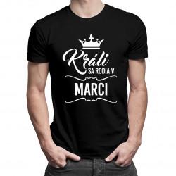 Králi sa rodia v marci - pánske tričko s potlačou