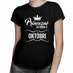 Princezné sa rodia v októbri - dámske tričko s potlačou