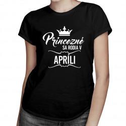 Princezné sa rodia v apríli - dámske tričko s potlačou