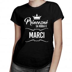 Princezné sa rodia v marci - dámske tričko s potlačou