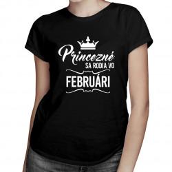 Princezné sa rodia vo februári - dámske tričko s potlačou
