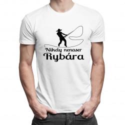 Nikdy nenaser Rybára - pánske tričko s potlačou