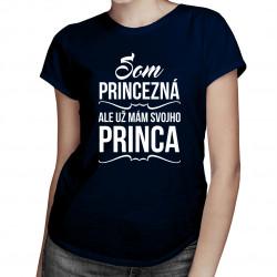 Som princezná, ale už mám svojho princa - dámske tričko s potlačou
