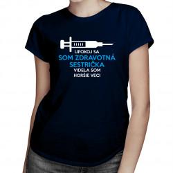 Upokoj sa - Som zdravotná sestrička, videla som horšie veci - dámske tričko s potlačou