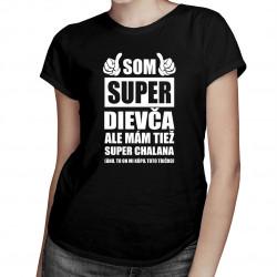 Som super dievča ale mám tiež super chalana - dámske tričko s potlačou