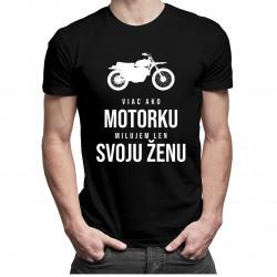 Viac ako motorku milujem len svoju ženu - pánske tričko s potlačou