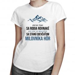 Všetky ženy sa rodia rovnaké - milovník hôr - dámske tričko s potlačou