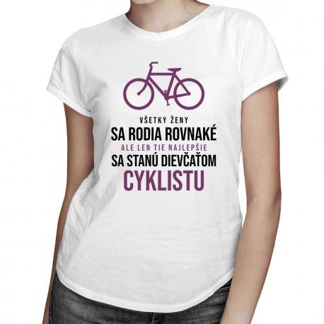 Všetky ženy sa rodia rovnaké - cyklistu - dámske tričko s potlačou
