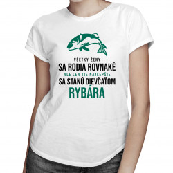 Všetky ženy sa rodia rovnaké - rybár - dámske tričko s potlačou