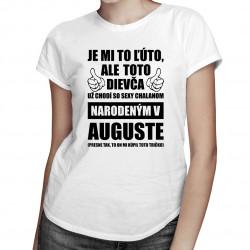 Je mi ľúto, ale toto dievča už chodí so sexy chalanom narodeným v auguste - dámske tričko s potlačou