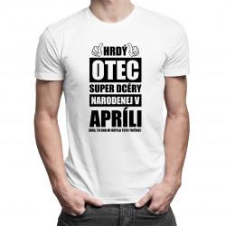 Hrdý otec super dcéry narodenej v apríli - pánske tričko s potlačou