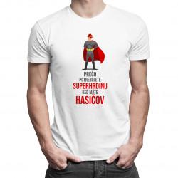 Prečo potrebujete superhrdinu, keď máte hasičov - pánske tričko s potlačou