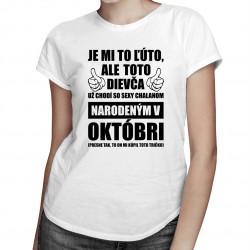 Je mi ľúto, ale toto dievča už chodí so sexy chalanom narodeným v októbri - dámske tričko s potlačou