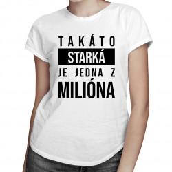 Takáto starká je jedna z milióna - dámske tričko s potlačou