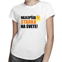Najlepšia starká na svete - dámske tričko s potlačou