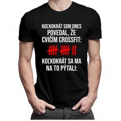 Koľkokrát som dnes povedal, že cvičím crossfit? - pánske tričko s potlačou