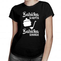 Babička sa nepýta, babička servíruje - Dámske tričko s potlačou