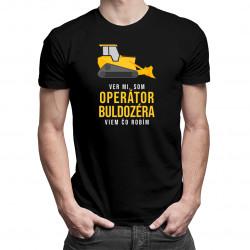 Ver mi, som operátor buldozéra- pánske tričko s potlačou