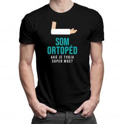 Som ortopéd, aká je tvoja super moc?- pánske tričko s potlačou