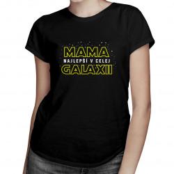 Najlepší mama v celej galaxii - dámske tričko s potlačou