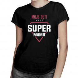 Moje deti majú super mamu - dámske tričko s potlačou