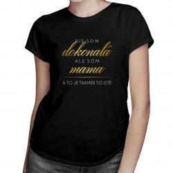 Nie som dokonalá, ale som mama a to je takmer to isté - dámske tričko s potlačou