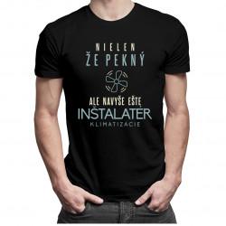 Nielen, že pekný, ale navyše ešte inštalatér klimatizácie- pánske tričko s potlačou