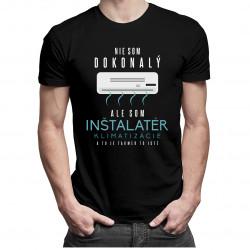Nie som dokonalý, ale som inštalatér klimatizácie a to je takmer to isté- pánske tričko s potlačou