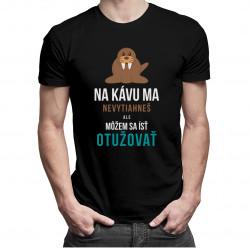 Na kávu ma nevytiahneš - pánske tričko s potlačou