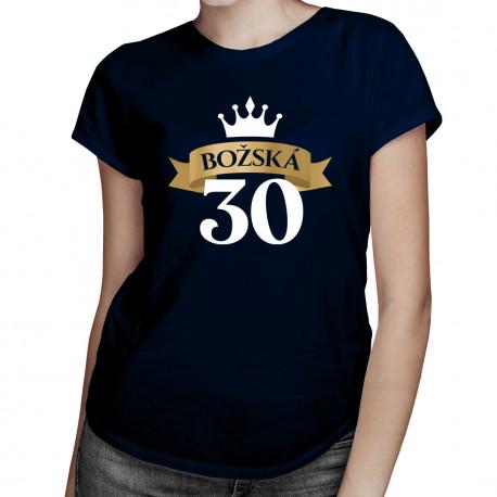Božská 30 - dámske tričko s potlačou