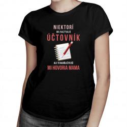 Niektorí ma nazývajú účtovník, ale tí najdôležitejší mi hovoria mama - dámske tričko s potlačou